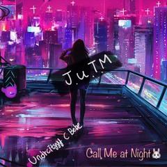 Call Me At Night 🐰 @J.u.T.M