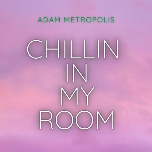 Chillin In My Room
