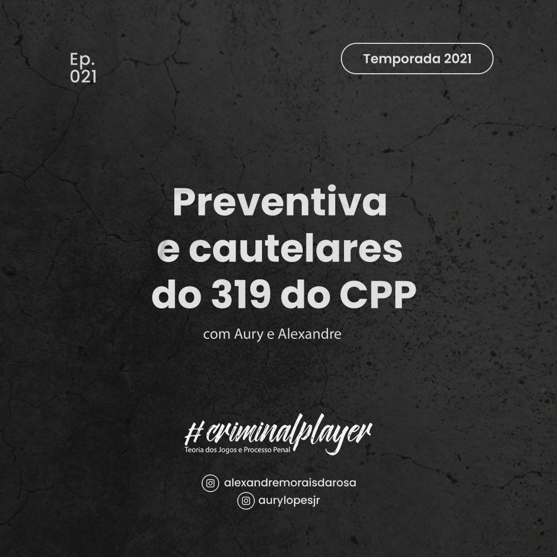 Ep. 021 Preventiva e cautelares do 319 do CPP