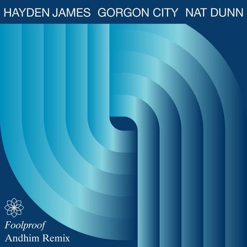 Hayden James, Gorgon City, Nat Dunn -  Foolproof (Andhim Remix)