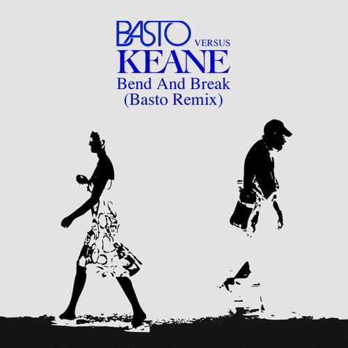 Bend & Break (Basto vs Keane) (Basto Remix)
