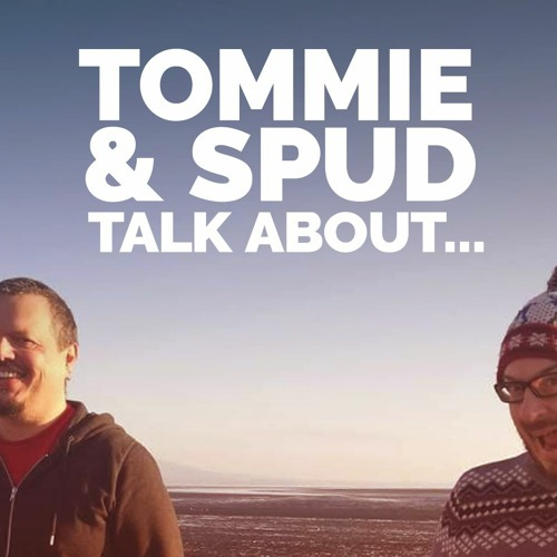 Tommie and Spud Talk About...