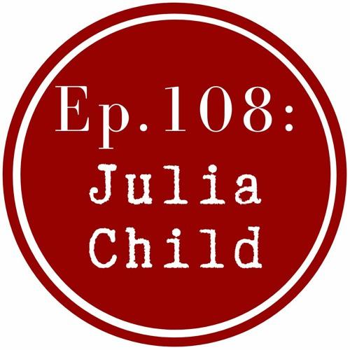 Get Lit Episode 108: Julia Child