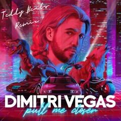 Dimitri Vegas - Pull Me Closer (Teddy Beats 3AM Remix)