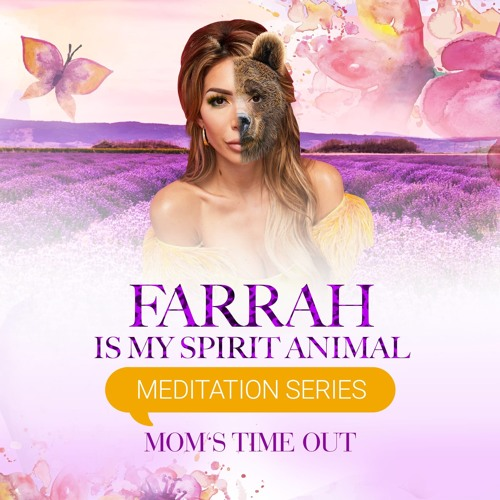 FARRAH IS MY SPIRIT ANIMAL : MOM'S TIME OUT