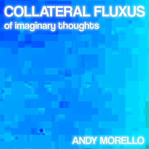 Collateral Fluxus of imaginary thoughts -