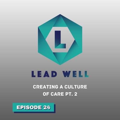 EP. 24 –  Creating a Culture of Care Pt. 2