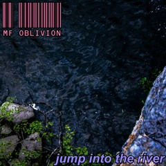 Jump into the River (TRIP #2)