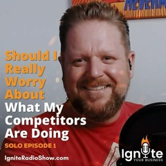 Josh Wilhelm: Should I Really Worry About What My Competitors Are Doing?