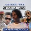 AFROBEAT GHANA NAIJA TANZANIA KENYA 2020 MIX VOL.2 DJ TOPS FT,2baba,Diamond ,fireboy,joeboy
