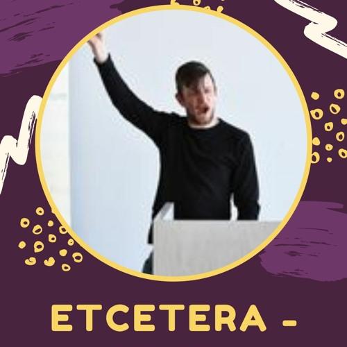 S1E6 - Etcetera - a podcast - Seb Reilly