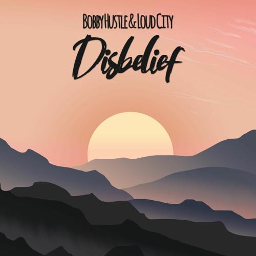 Bobby Hustle & Loud City - Disbelief