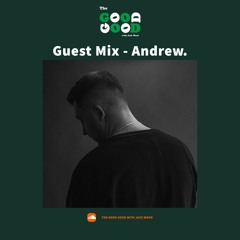 THE GOOD GOOD - ANDREW. GUEST MIX