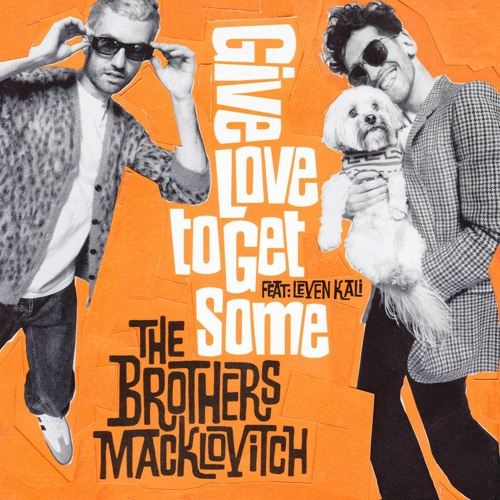 The Brothers Macklovitch - Give Love To Get Some (Feat. Leven Kali)