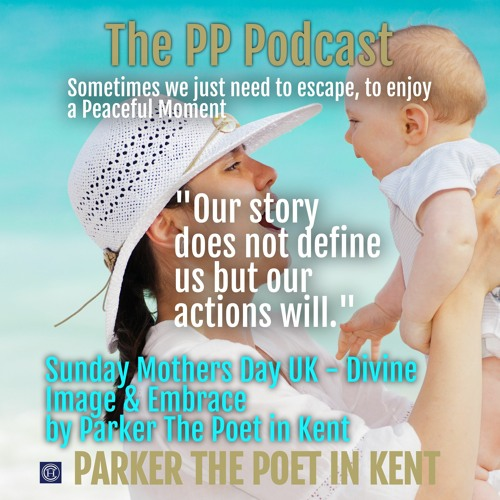 Parker the Poet in Kent - Mothers Day - The Divine Image & Embrace