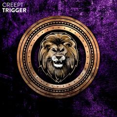 CREEPT - Trigger
