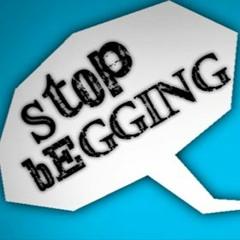 """""""Stop Beggin"""" {{{{{$MFG4LifeTM}}}}}"""