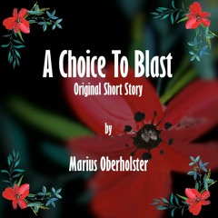 A Choice To Blast - Short Story written and read by Marius Oberholster