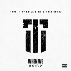 When We (Remix) [feat. Ty Dolla $ign and Trey Songz] (Remix)