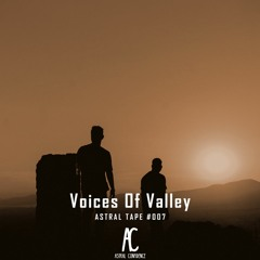 Astral Tape #007 : Voices Of Valley