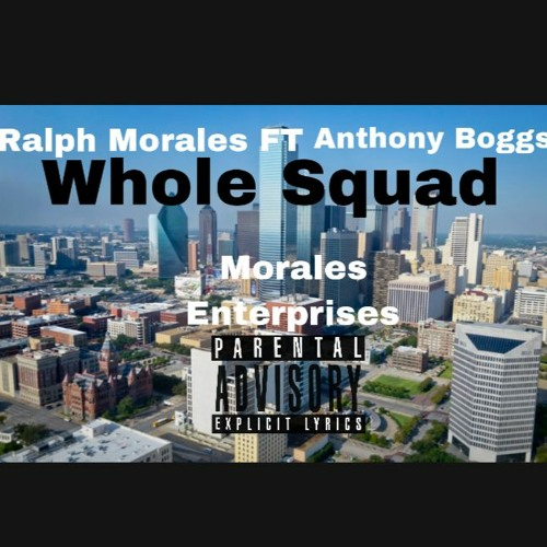 Ralph Morales- Whole Squad ft. Anthony Boggs