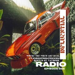 INFLUENTIAL VIBES RADIO EP 005 W/ KUMAFROMTEKKEN