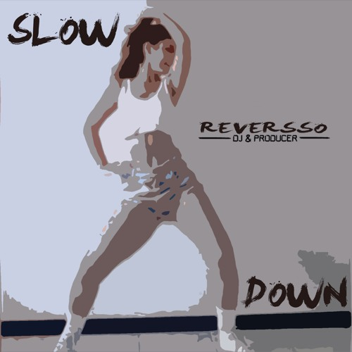 SLOW DOWN (Reversso Love Mix)