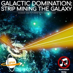 Galactic Domination: Strip Mining The Galaxy (Narration Only)