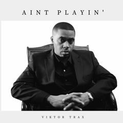 Viktor Trax - Aint Playin'