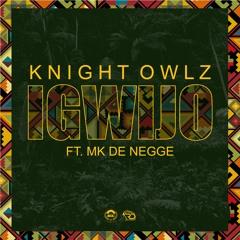 Knight Owlz - Igwijo ft Mk De Negge