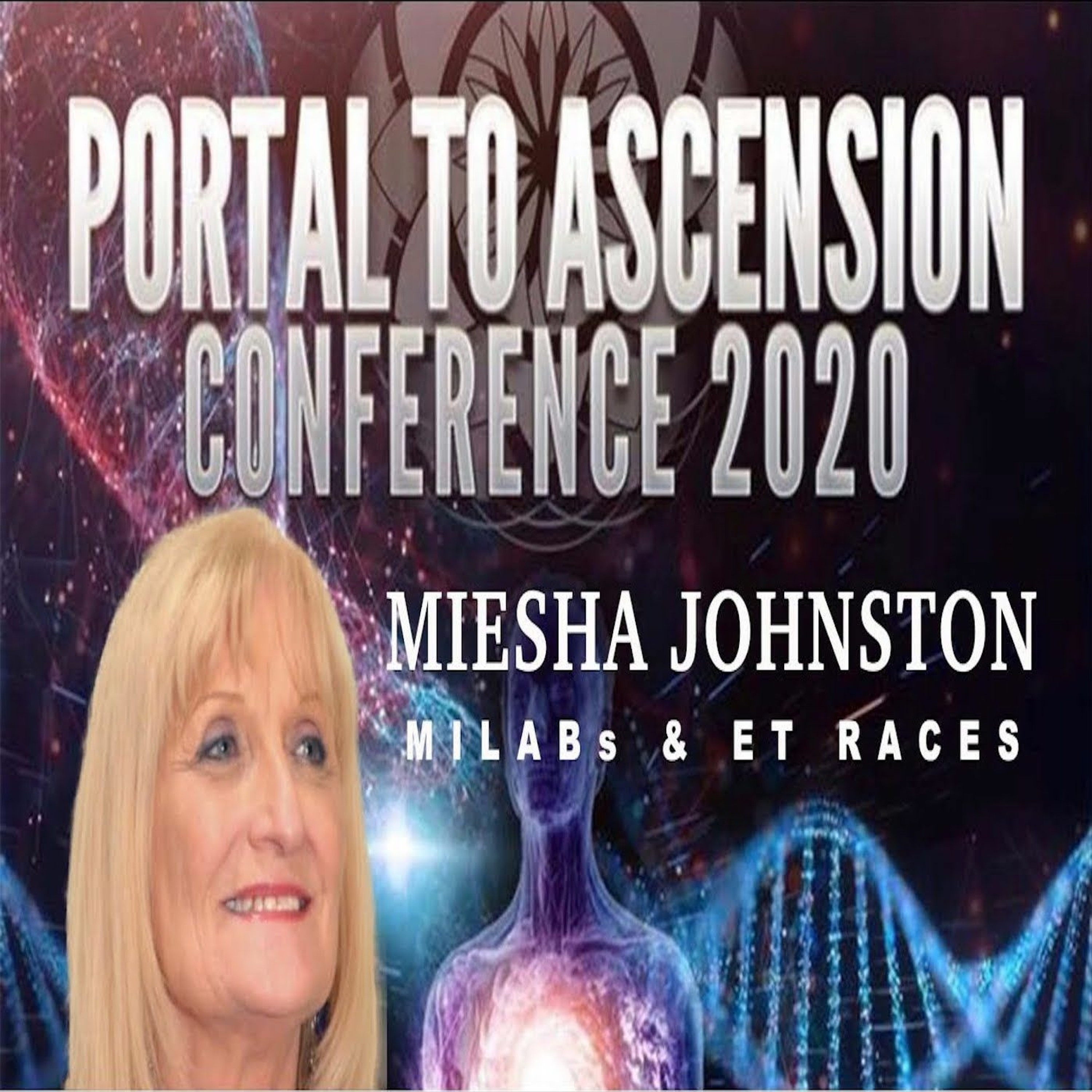 Portal To Ascension 2020 - Miesha Johnston & Journey To Truth - MILABs & ET Races