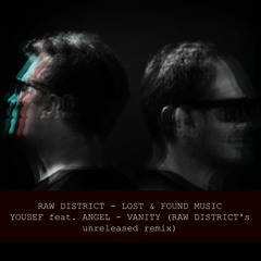 Yousef feat. Angel  - Vanity(Raw District's unreleased remix)