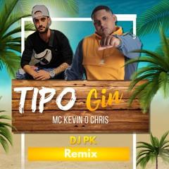 MC Kevin O Chris - Tipo Gin (DJ PK Remix)