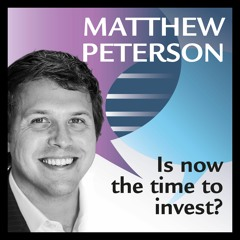 Matthew Peterson: Is now the time to invest?