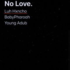 No Love (feat. BabyPharoah & Young Adub)