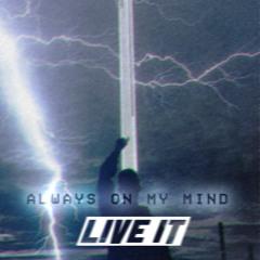 Live It - Always On My Mind