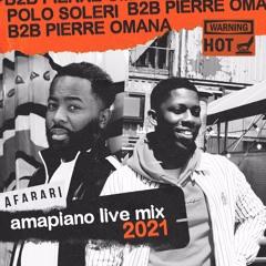 Polo Soleri B2B Pierre Omana - AMAPIANO LIVE MIX 2021