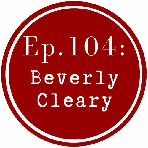 Get Lit Episode 104: Beverly Cleary