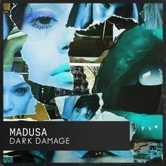 MADUSA - DARK DAMAGE - 24.03.20
