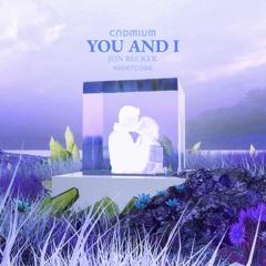 Cadmium Nightcore - You And I