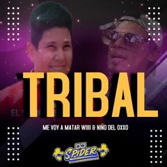 Tribal: Me Voy a Matar wii & El Niño Del Oxxo (2021) Dj spider