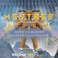 Hyro, Da Bloudy, Blustah & Sleam Nigger - Mestres