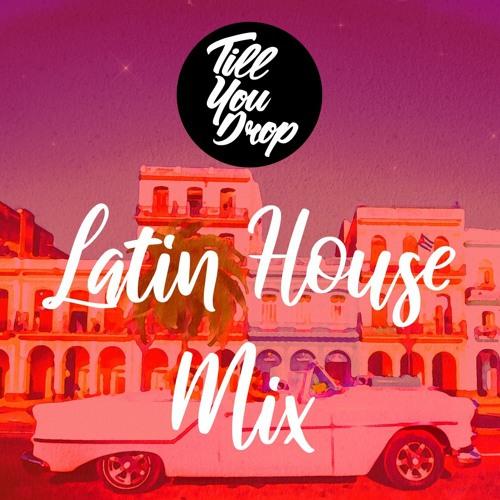 Till You Drop - Latin House Mix