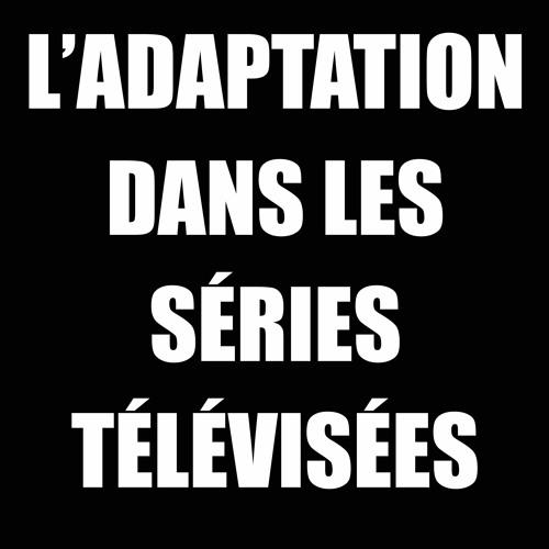 CHAMP LIBRE - CISM89,3FM - L'adaptation dans les séries télévisées - 18 juin 2019