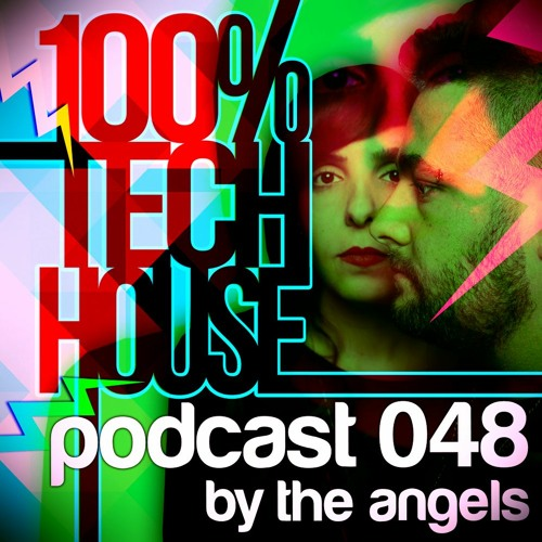 100% Tech House Podcast 048 By The Angels