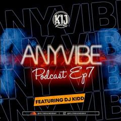 KLJ SOUNDS PRESENTS - ANYVIBE PODCAST(FEAT DJ KIDD) EP7