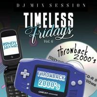 TIMELESS FRIDAYS Vol. 6 (Throwback 2000's)
