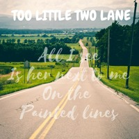 Too Little Two Lane (Demo)