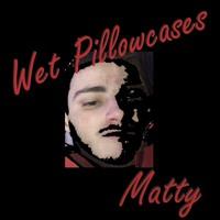 Wet Pillowcases