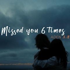 想了你6次 (Xiang Le Ni Liu Ci - Missed you 6 times) - ADEN 王淯腾